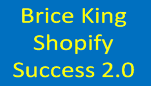 Brice King – Shopify Success 2.0