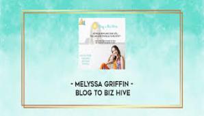 Melyssa Griffin – Blog to Biz Hive